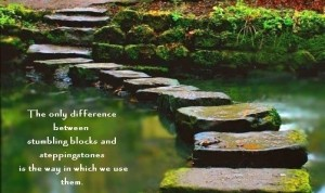 The only difference between stumbling blocks and stepping stones is the way in which we use them