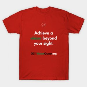 "Red tee shirt that says ""Achieve a vision beyond your sight: 2020 Vision Quest"" in green and white letters"